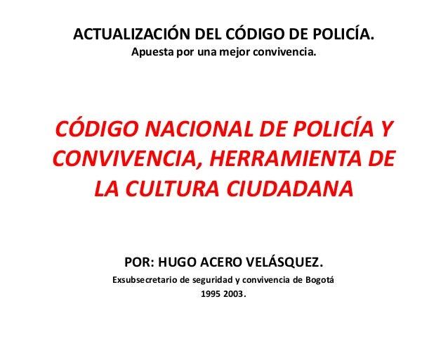 ACTUALIZACIÓN DEL CÓDIGO DE POLICÍA. Apuesta por una mejor convivencia. CÓDIGO NACIONAL DE POLICÍA Y CONVIVENCIA, HERRAMIE...
