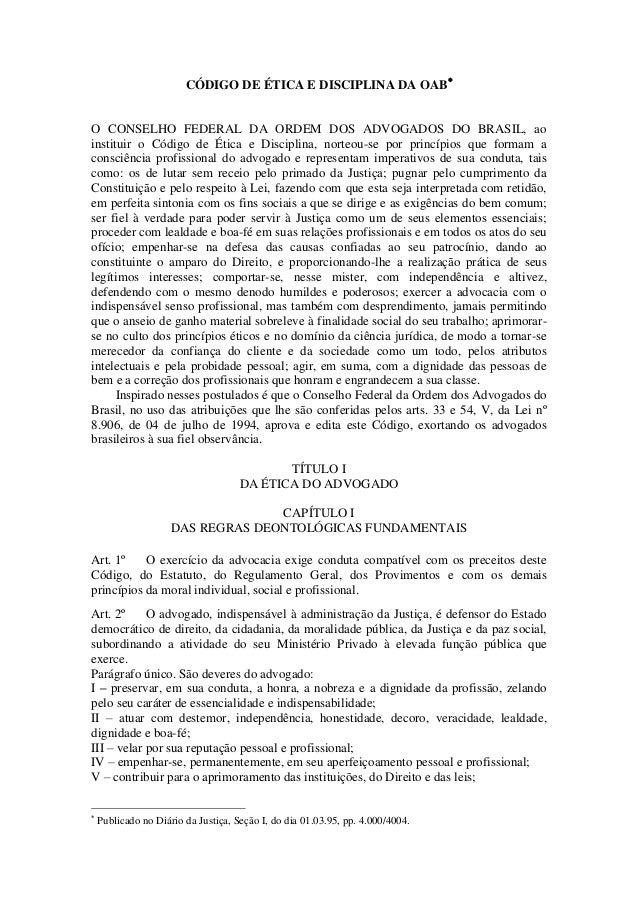 CÓDIGO DE ÉTICA E DISCIPLINA DA OAB O CONSELHO FEDERAL DA ORDEM DOS ADVOGADOS DO BRASIL, ao instituir o Código de Ética e...