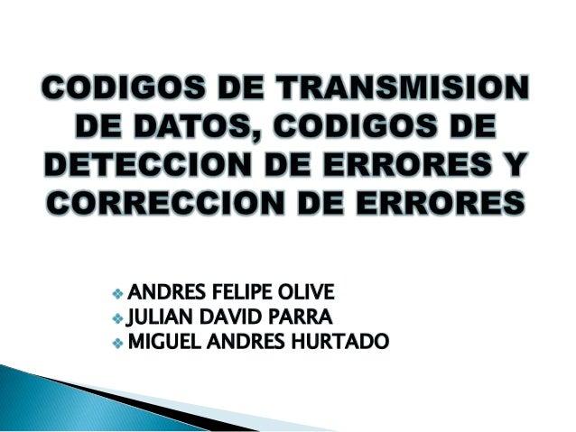  ANDRES FELIPE OLIVE JULIAN DAVID PARRA MIGUEL ANDRES HURTADO