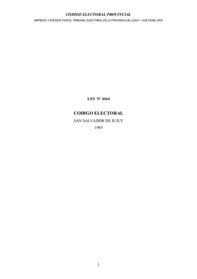 CODIGO ELECTORAL PROVINCIAL IMPRESO Y EDITADO POR EL TRIBUNAL ELECTORAL DE LA PROVINCIA DE JUJUY – AVE FENIX 2000  LEY Nº ...