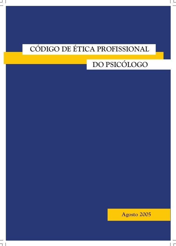 CÓDIGO DE ÉTICA PROFISSIONAL              DO PSICÓLOGO                     Agosto 2005