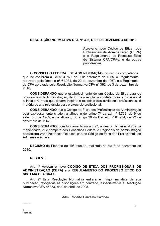 RESOLUÇÃO NORMATIVA CFA Nº 393, DE 6 DE DEZEMBRO DE 2010 Aprova o novo Código de Ética dos Profissionais de Administração ...