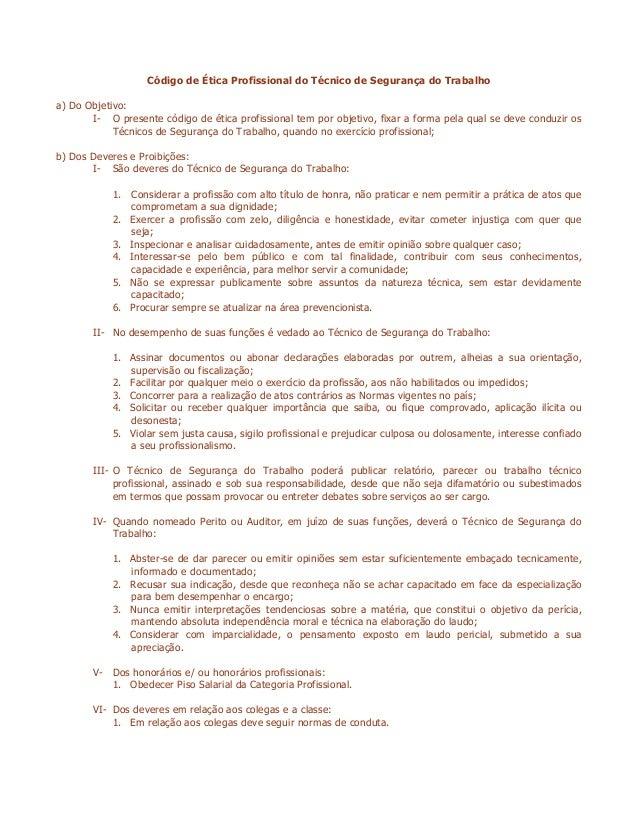 Código de Ética Profissional do Técnico de Segurança do Trabalho a) Do Objetivo: I- O presente código de ética profissiona...