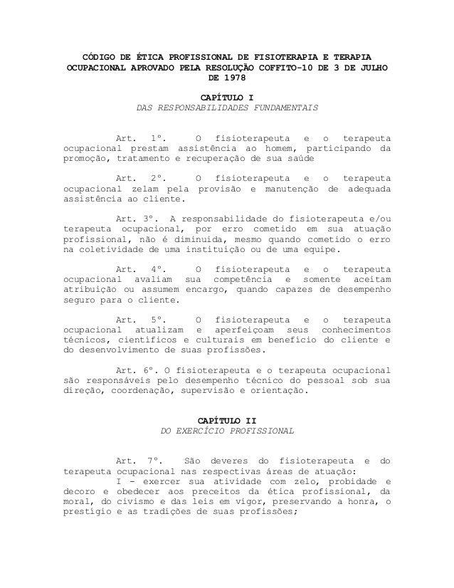 CÓDIGO DE ÉTICA PROFISSIONAL DE FISIOTERAPIA E TERAPIAOCUPACIONAL APROVADO PELA RESOLUÇÃO COFFITO-10 DE 3 DE JULHODE 1978C...