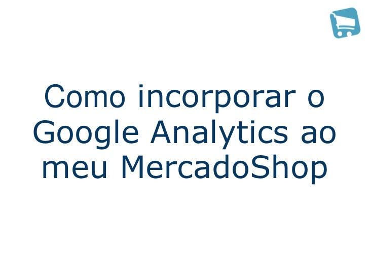 Como incorporar oGoogle Analytics aomeu MercadoShop