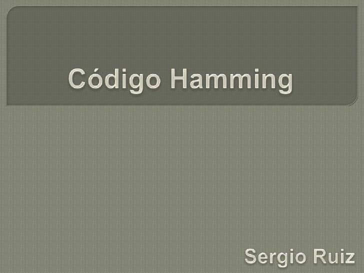 Código Hamming<br />Sergio Ruiz<br />