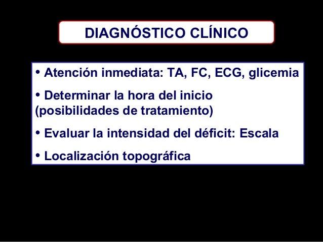 DIAGNÓSTICO CLÍNICO  • Atención inmediata: TA, FC, ECG, glicemia • Determinar la hora del inicio (posibilidades de tratami...