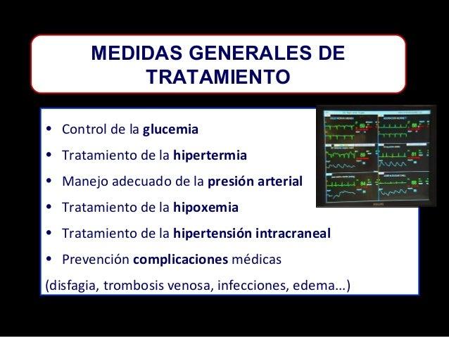 MEDIDAS GENERALES DE TRATAMIENTO • Control de la glucemia • Tratamiento de la hipertermia • Manejo adecuado de la presión ...