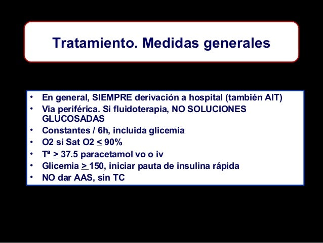 Tratamiento. Medidas generales  • En general, SIEMPRE derivación a hospital (también AIT) • Via periférica. Si fluidoterap...