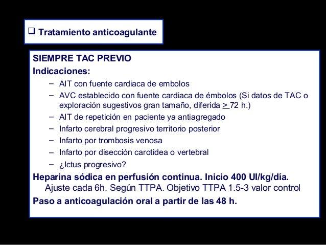  Tratamiento anticoagulante SIEMPRE TAC PREVIO Indicaciones: – AIT con fuente cardiaca de embolos – AVC establecido con f...