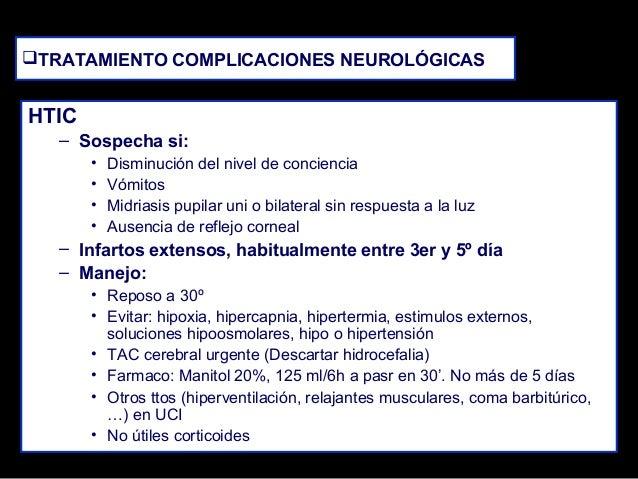 TRATAMIENTO COMPLICACIONES NEUROLÓGICAS  HTIC – Sospecha si: • • • •  Disminución del nivel de conciencia Vómitos Midrias...