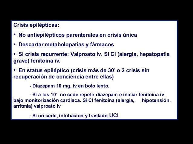 Crisis epilépticas:  • • •  No antiepilépticos parenterales en crisis única Descartar metabolopatías y fármacos  Si crisis...