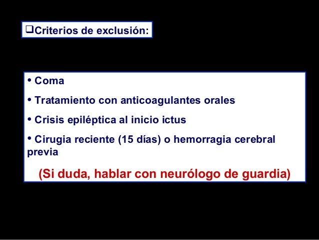 Criterios de exclusión:  • Coma • Tratamiento con anticoagulantes orales • Crisis epiléptica al inicio ictus • Cirugia re...