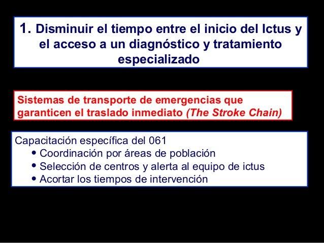 1. Disminuir el tiempo entre el inicio del Ictus y el acceso a un diagnóstico y tratamiento especializado Sistemas de tran...