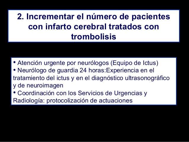 2. Incrementar el número de pacientes con infarto cerebral tratados con trombolisis • Atención urgente por neurólogos (Equ...