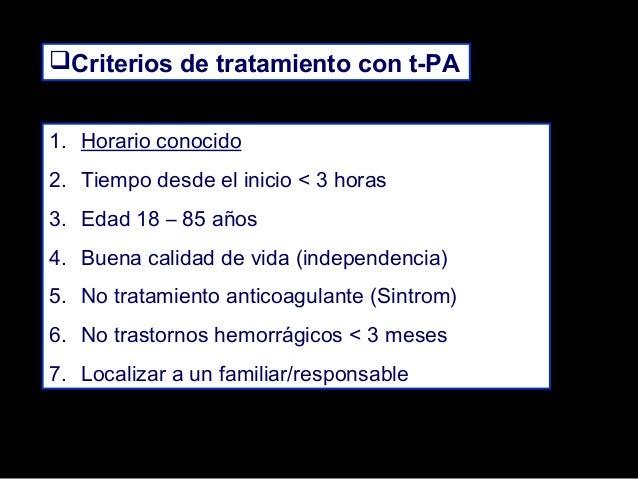 Criterios de tratamiento con t-PA 1. Horario conocido 2. Tiempo desde el inicio < 3 horas 3. Edad 18 – 85 años 4. Buena c...