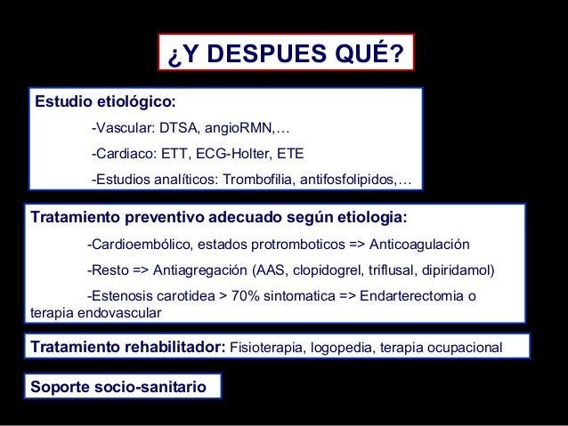 ¿Y DESPUES QUÉ? Estudio etiológico: -Vascular: DTSA, angioRMN,… -Cardiaco: ETT, ECG-Holter, ETE -Estudios analíticos: Trom...
