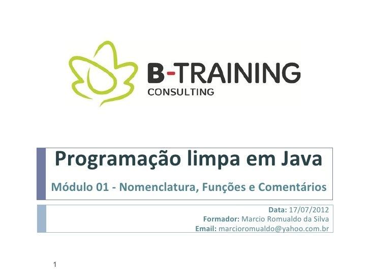 Programação limpa em JavaMódulo 01 - Nomenclatura, Funções e Comentários                                            Data: ...