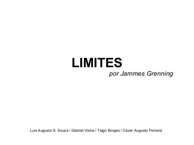 LIMITES                                              por Jammes GrenningLuis Augusto S. Souza / Gabriel Vieira / Tiago Bor...