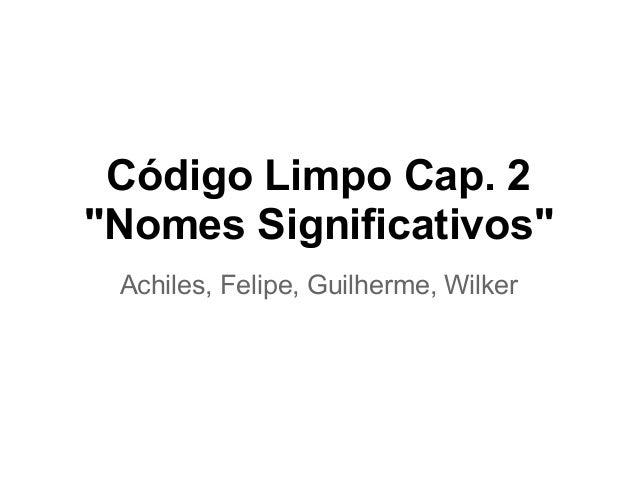 """Código Limpo Cap. 2""""Nomes Significativos"""" Achiles, Felipe, Guilherme, Wilker"""