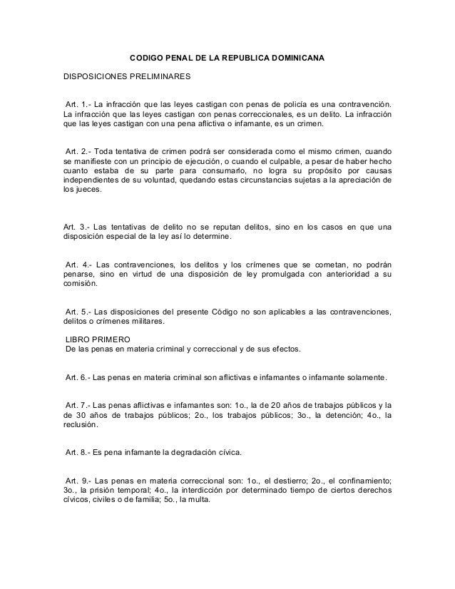 CODIGO PENAL DE LA REPUBLICA DOMINICANADISPOSICIONES PRELIMINARES Art. 1.- La infracción que las leyes castigan con penas ...