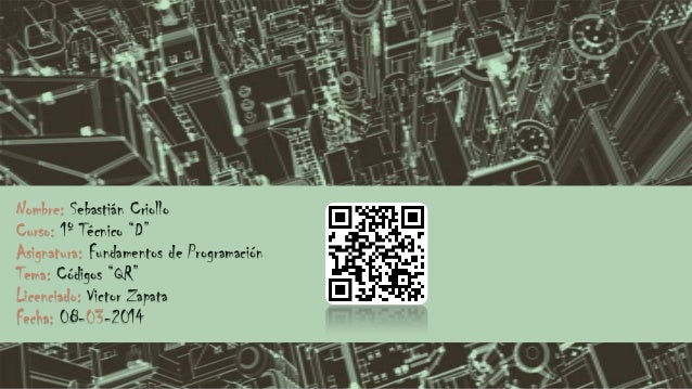 """Nombre: Sebastián Criollo Curso: 1º Técnico """"D"""" Asignatura: Fundamentos de Programación Tema: Códigos """"QR"""" Licenciado: Vic..."""