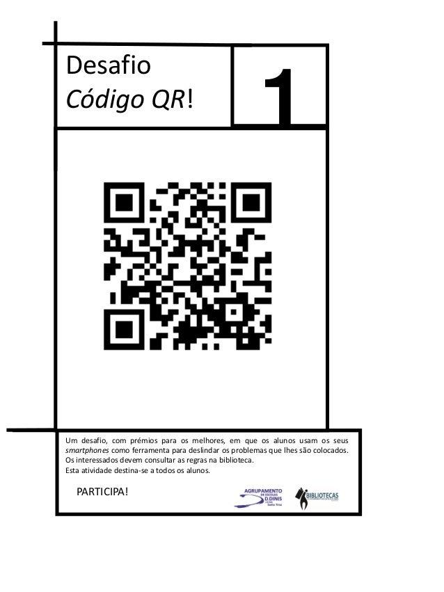 1 Desafio Código QR! PARTICIPA! Um desafio, com prémios para os melhores, em que os alunos usam os seus smartphones como f...