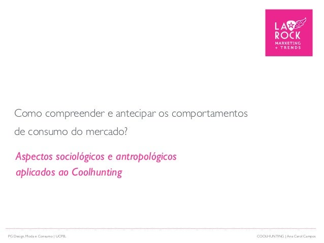 Como compreender e antecipar os comportamentos de consumo do mercado? Aspectos sociológicos e antropológicos aplicados ao ...