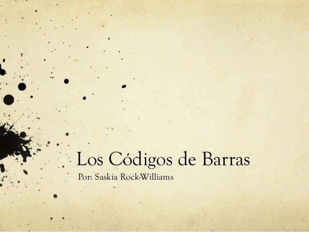Los Códigos de Barras Por: Saskia Rock-Williams