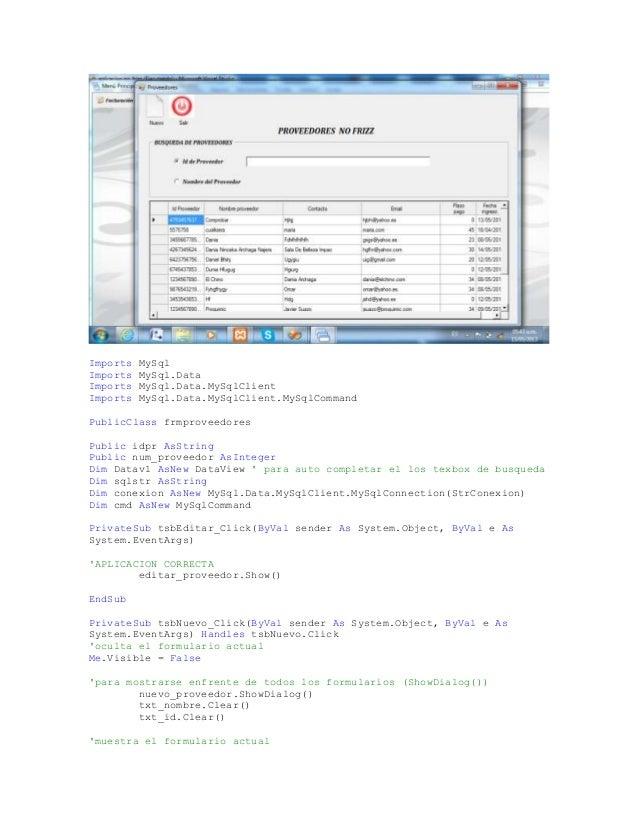 Imports MySqlImports MySql.DataImports MySql.Data.MySqlClientImports MySql.Data.MySqlClient.MySqlCommandPublicClass frmpro...