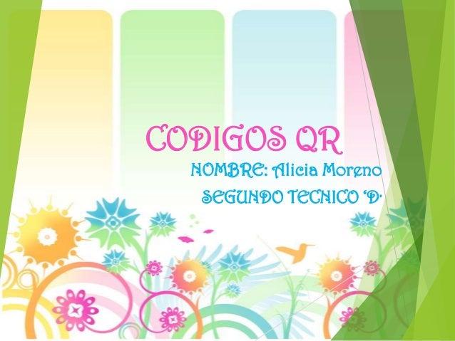 CODIGOS QR NOMBRE: Alicia Moreno SEGUNDO TECNICO 'D'