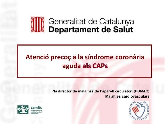 Atenció precoç a la síndrome coronària aguda Pla director de malalties de l'aparell circulatori (PDMAC) Malalties cardiova...