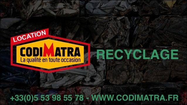RECYCLAGE +33(0)5 53 98 55 78 - WWW.CODIMATRA.FR