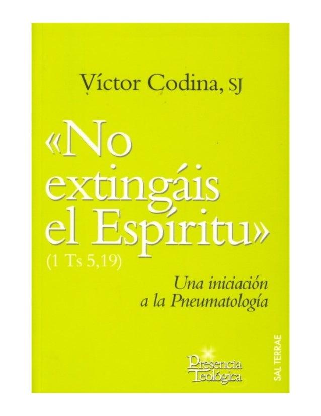 VÍCTOR CODINA, SJ *No extingáis el Espíritu+ (1 Ts 5,19) Una iniciación a la Pneumatología [Colección *PRESENCIA TEOLÓGICA...