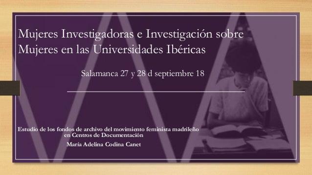 Mujeres Investigadoras e Investigación sobre Mujeres en las Universidades Ibéricas Salamanca 27 y 28 d septiembre 18 Estud...