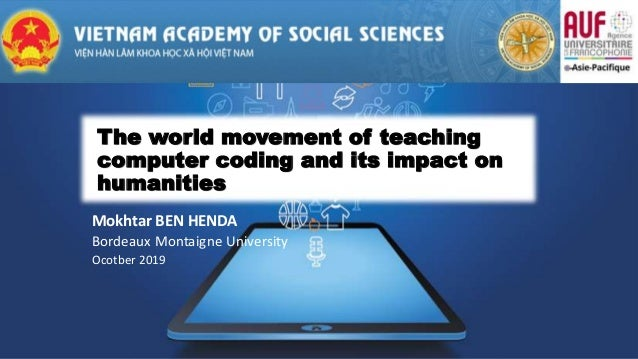 The world movement of teaching computer coding and its impact on humanities Mokhtar BEN HENDA Bordeaux Montaigne Universit...