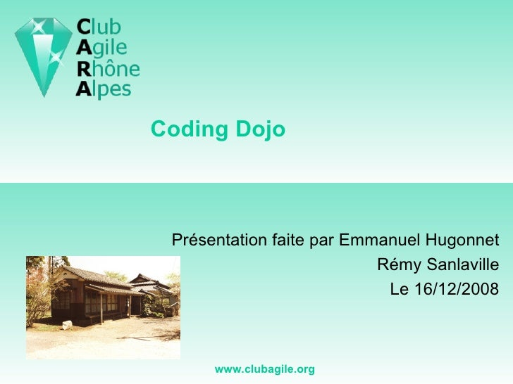 Coding Dojo Présentation faite par Emmanuel Hugonnet Rémy Sanlaville Le 16/12/2008