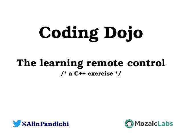 CodingDojo Thelearningremotecontrol /*aC++exercise*/ @AlinPandichi