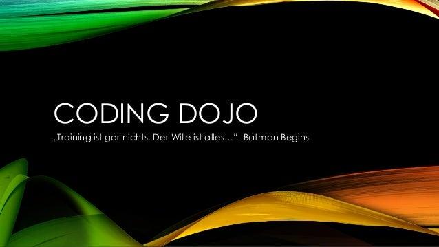 """CODING DOJO """"Training ist gar nichts. Der Wille ist alles…""""- Batman Begins"""