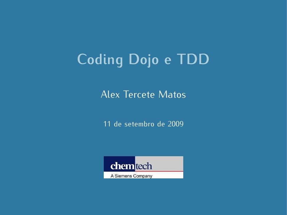 Coding Dojo e TDD     Alex Tercete Matos     11 de setembro de 2009