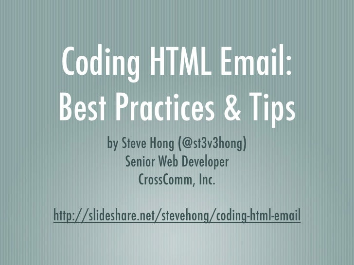 Coding HTML Email: Best Practices & Tips <ul><li>by Steve Hong (@st3v3hong) </li></ul><ul><li>Senior Web Developer </li></...
