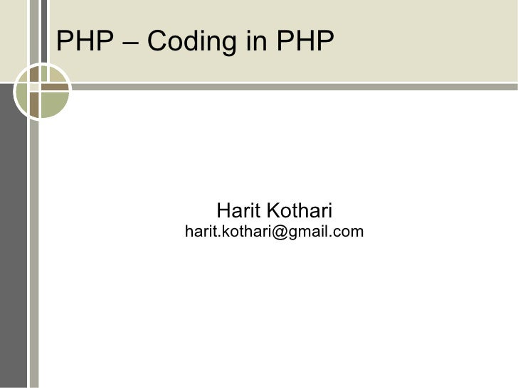 PHP – Coding in PHP Harit Kothari [email_address]