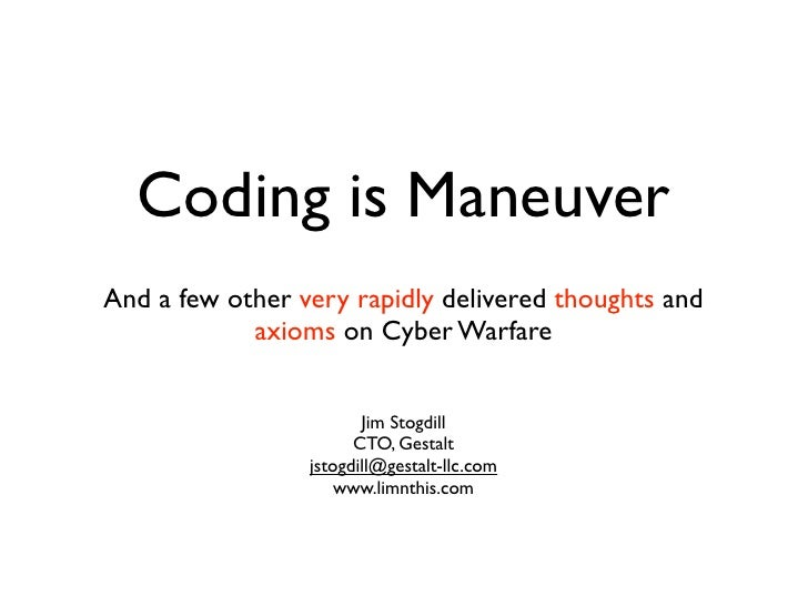 Coding is Maneuver And a few other very rapidly delivered thoughts and             axioms on Cyber Warfare                ...