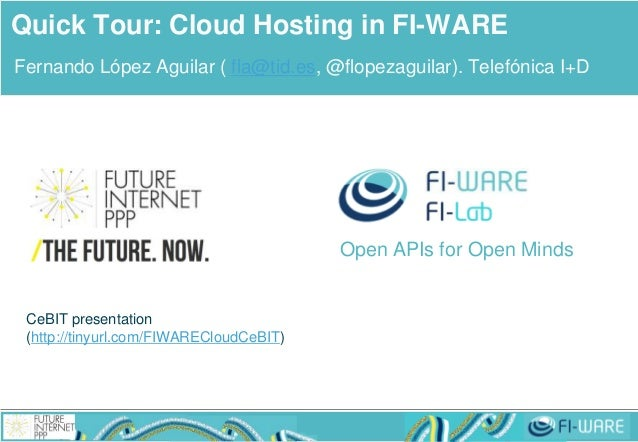 Open APIs for Open Minds Fernando López Aguilar ( fla@tid.es, @flopezaguilar). Telefónica I+D Quick Tour: Cloud Hosting in...