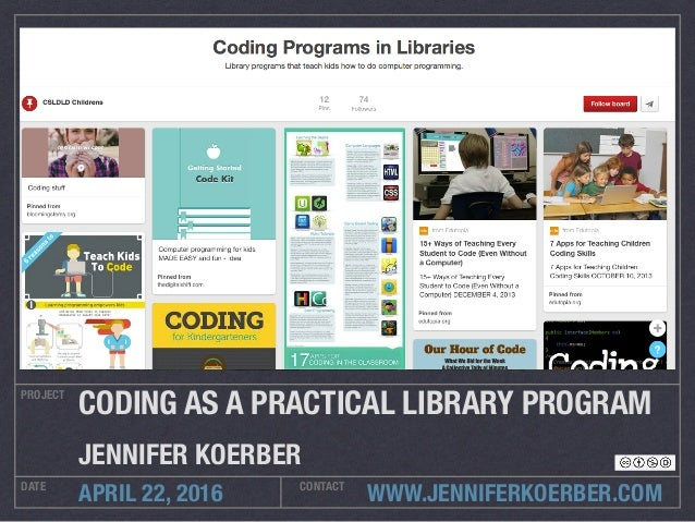 WWW.JENNIFERKOERBER.COM PROJECT DATE CONTACT APRIL 22, 2016 CODING AS A PRACTICAL LIBRARY PROGRAM JENNIFER KOERBER