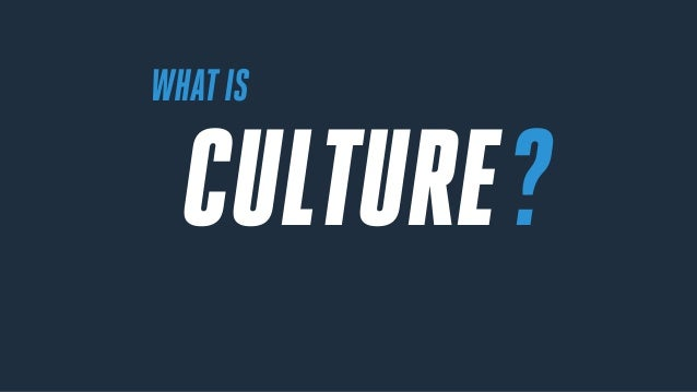 WHATIS ?CULTURE