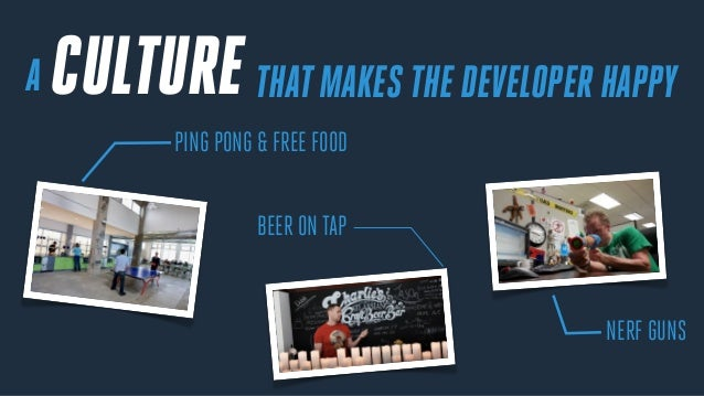 THATMAKES THE DEVELOPER HAPPYA PING PONG & FREE FOOD BEER ON TAP NERF GUNS CULTURE