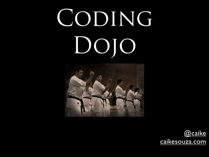 Coding  Dojo                    @caike          caikesouza.com