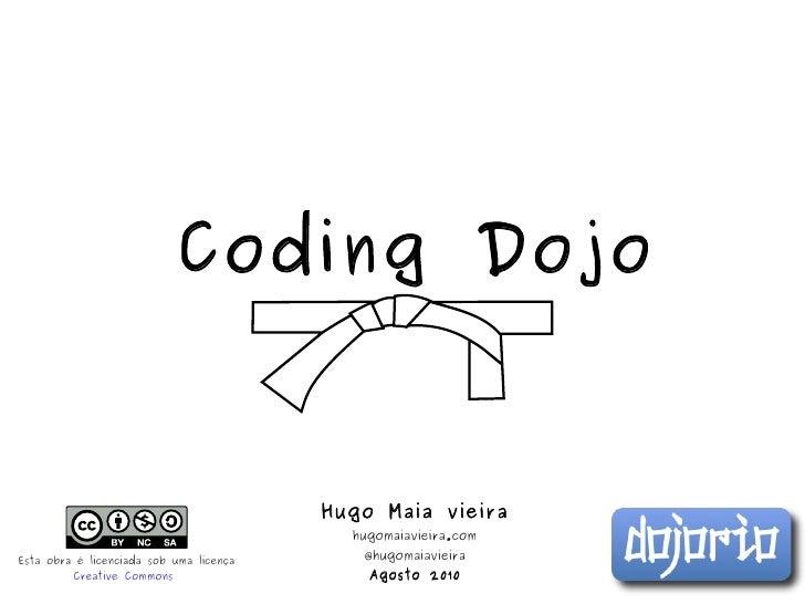 Coding Dojo Hugo Maia vieira hugomaiavieira.com @hugomaiavieira Agosto 2010 Esta obra é licenciada sob uma licença Creativ...