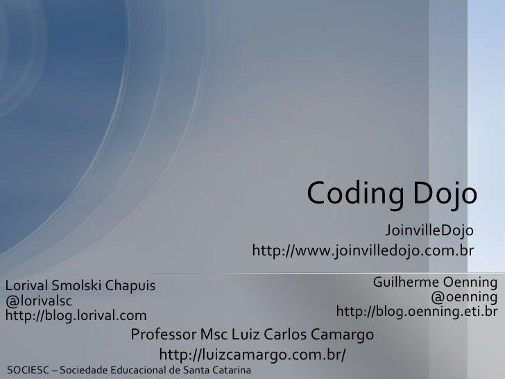 Coding Dojo<br />JoinvilleDojo<br />http://www.joinvilledojo.com.br<br />Guilherme Oenning<br />@oenning<br />http://blog....